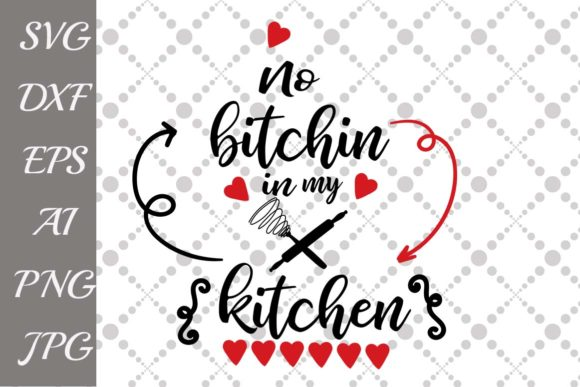 Download Free No Bitchin In My Kitchen Svg Graphic By Prettydesignstudio for Cricut Explore, Silhouette and other cutting machines.