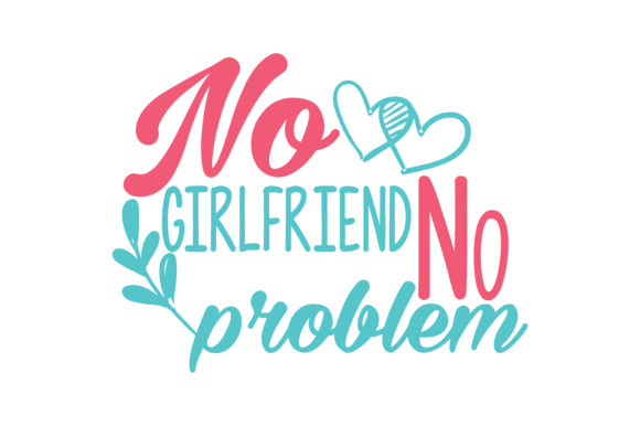 No Girlfriend No Problem Quote Svg Cut Graphic By Thelucky