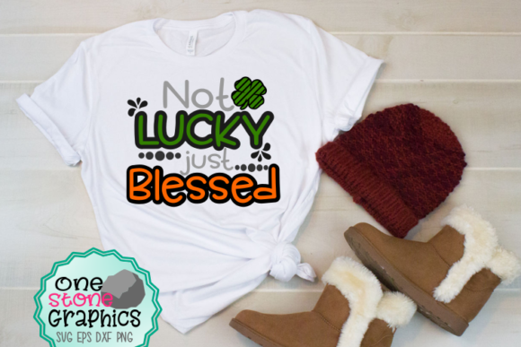 Not Lucky Just Blessed Svg Graphic Crafts By OneStoneGraphics