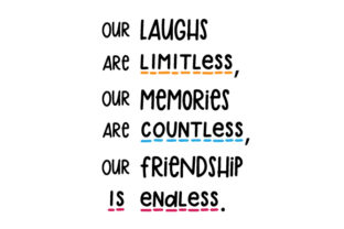 Our Laughs Are Limitless, Our Memories Are Countless, Our Friendship is Endless Craft Design By Creative Fabrica Crafts