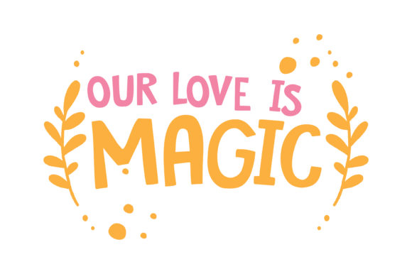 Print on Demand: Our Love is Magic Quote SVG Cut Graphic Crafts By TheLucky