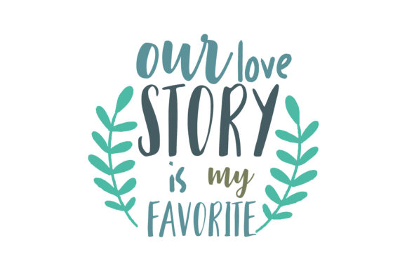Download Free Our Love Story Is My Favorite Quote Svg Cut Graphic By Thelucky SVG Cut Files