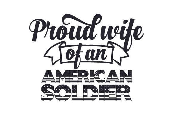 Proud Wife of an American Soldier Military Craft Cut File By Creative Fabrica Crafts