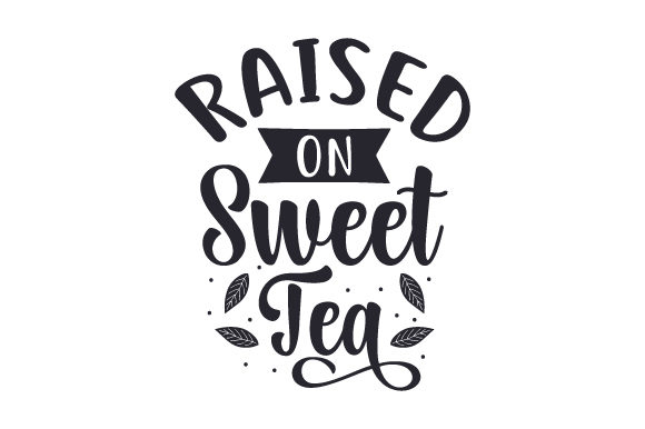 Download Free Raised On Sweet Tea Svg Cut File By Creative Fabrica Crafts for Cricut Explore, Silhouette and other cutting machines.