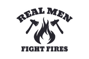 Real Men Fight Fires Craft Design By Creative Fabrica Crafts