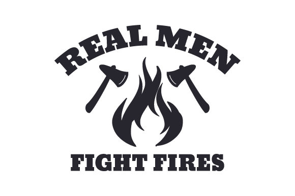 Real Men Fight Fires Fire & Police Craft Cut File By Creative Fabrica Crafts