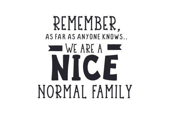 Remember, As Far As Anyone Know.. We Are a Nice, Normal Family Family Craft Cut File By Creative Fabrica Crafts