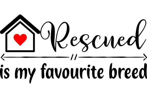 Rescued is My Favorite Breed. Craft Design By Creative Fabrica Crafts Image 1