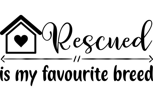 Rescued is My Favorite Breed. Craft Design By Creative Fabrica Crafts Image 2