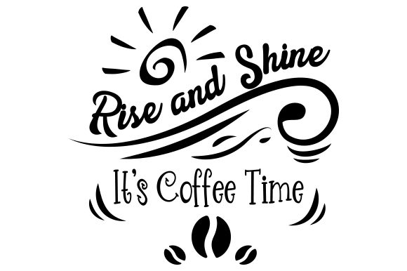 Download Free Rise And Shine It S Coffee Time Svg Cut File By Creative for Cricut Explore, Silhouette and other cutting machines.