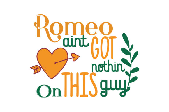Romeo Aint Got Nothin On This Guy Quote Svg Cut Graphic By