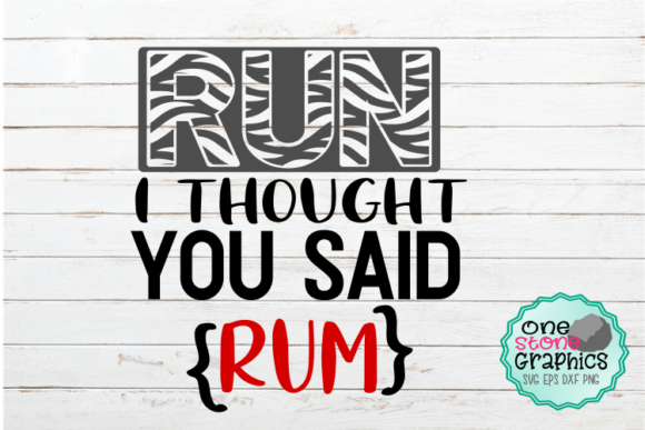 Download Free Run I Thought You Said Rum Svg Graphic By Onestonegraphics for Cricut Explore, Silhouette and other cutting machines.