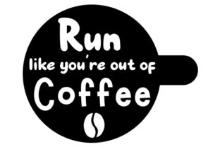 Run Like You're out of Coffee Craft Design By Creative Fabrica Crafts