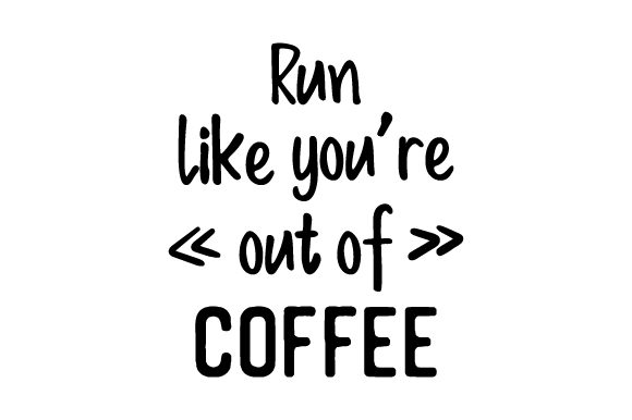 Run Like You're out of Coffee Coffee Craft Cut File By Creative Fabrica Crafts