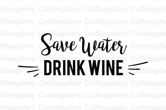 Download Free Save Water Drink Wine Svg Graphic By Cutfilesgallery Creative for Cricut Explore, Silhouette and other cutting machines.