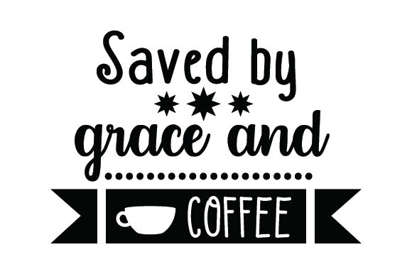 Download Free Saved By Grace And Coffee Svg Cut File By Creative Fabrica for Cricut Explore, Silhouette and other cutting machines.