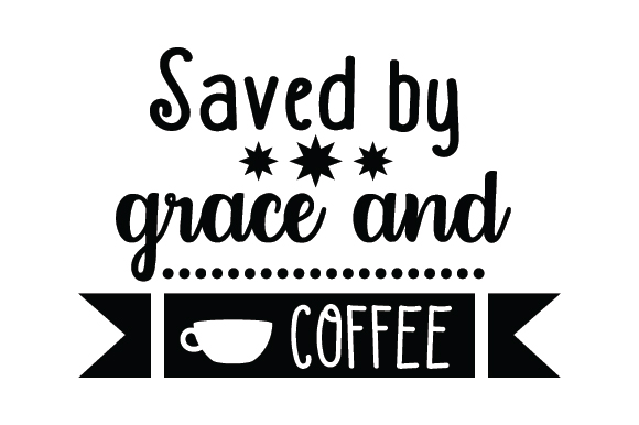 Saved By Grace And Coffee Svg Cut File By Creative Fabrica Crafts Creative Fabrica