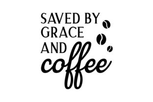 Saved by Grace and Coffee Craft Design By Creative Fabrica Crafts
