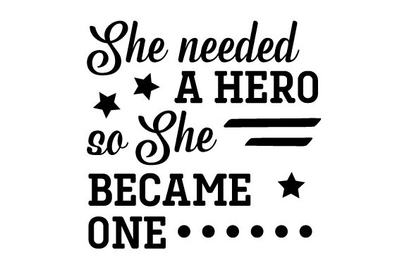 She Needed a Hero so She Became One Motivational Craft Cut File By Creative Fabrica Crafts