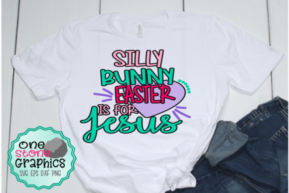 Silly Bunny Easter is for Jesus Svg Graphic Crafts By OneStoneGraphics
