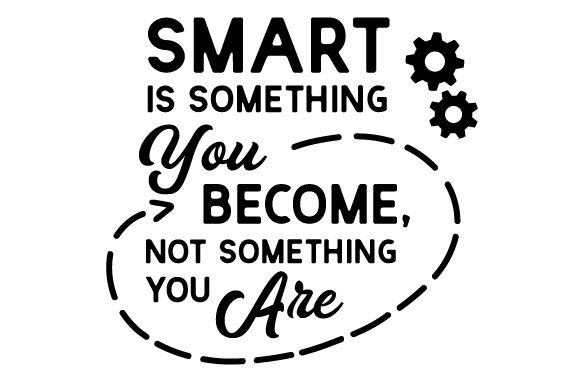 Smart is Something You Become, Not Something You Are School & Teachers Craft Cut File By Creative Fabrica Crafts