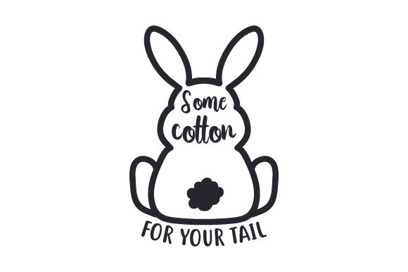 Download Free Some Cotton For Your Tail Svg Cut File By Creative Fabrica for Cricut Explore, Silhouette and other cutting machines.