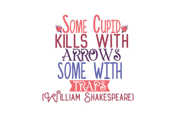 Some Cupid Kills With Arrows Some With Traps Quote Svg Cut