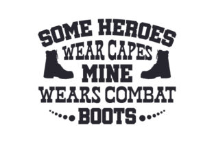 Some Heroes Wear Capes, Mine Wears Combat Boots Military Craft Cut File By Creative Fabrica Crafts