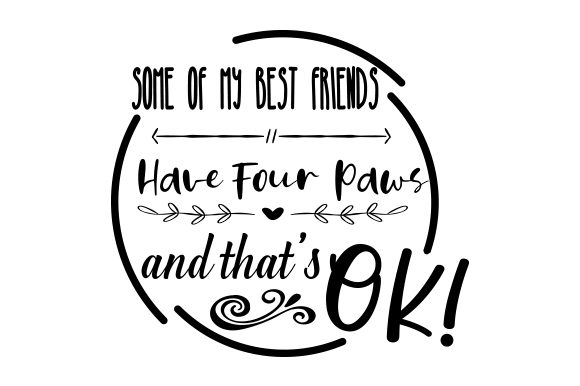Download Free Some Of My Best Friends Have Four Paws And That S Okay Svg Cut for Cricut Explore, Silhouette and other cutting machines.