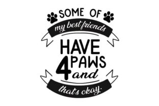 Some of My Best Friends Have Four Paws and That's Okay Craft Design By Creative Fabrica Crafts