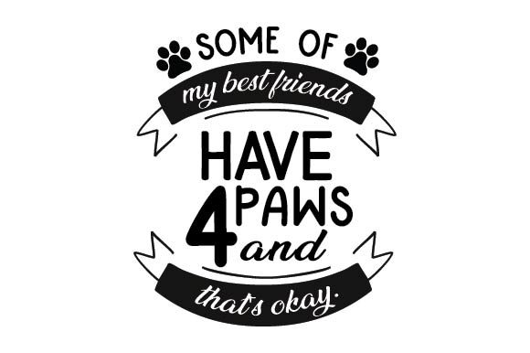 Some of My Best Friends Have Four Paws and That's Okay Animals Craft Cut File By Creative Fabrica Crafts