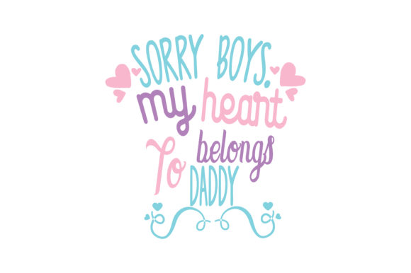 Download Free Sorry Boys My Heart Belong To Daddy Quote Svg Cut Graphic By for Cricut Explore, Silhouette and other cutting machines.