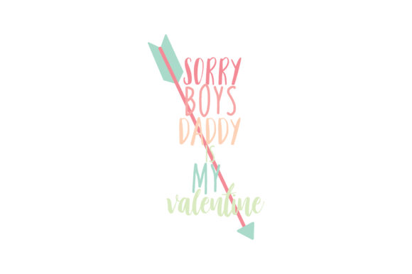 Download Free Sorry Boys Daddy Is My Valentine Qoute Svg Cut Graphic By for Cricut Explore, Silhouette and other cutting machines.
