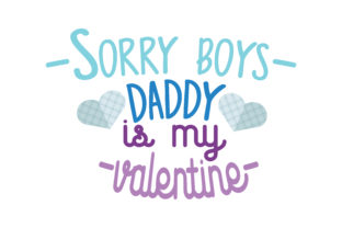 Download Free Sorry Boys Daddy Is My Valentine Quote Svg Cut Grafico Por for Cricut Explore, Silhouette and other cutting machines.