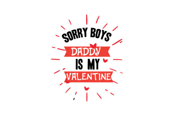 Download Free Sorry Boys Daddy Is My Valentines Quote Svg Cut Graphic By for Cricut Explore, Silhouette and other cutting machines.