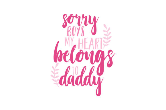 Download Free Sorry Boys My Heart Belongs To Daddy Quote Svg Cut Graphic By SVG Cut Files