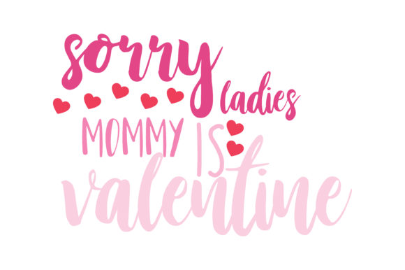 Download Free Sorry Ladies Mommy Is My Valentine Qoute Svg Cut Graphic By for Cricut Explore, Silhouette and other cutting machines.