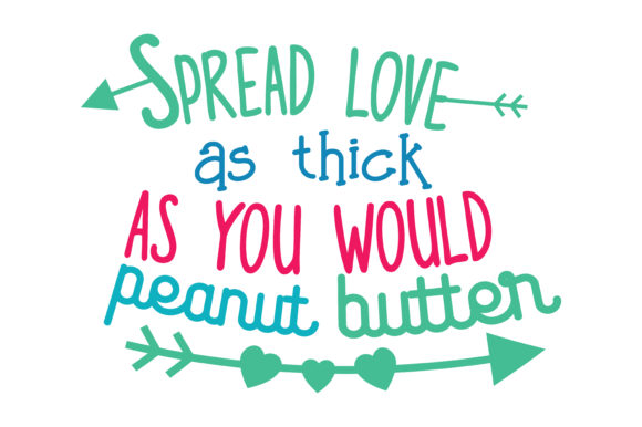 Spread Love As Thick As You Would Peanut Butter Quote SVG