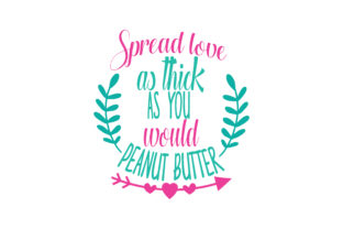 Download Free Spread Love As Thick As You Would Peanut Butter Quote Svg Cut for Cricut Explore, Silhouette and other cutting machines.