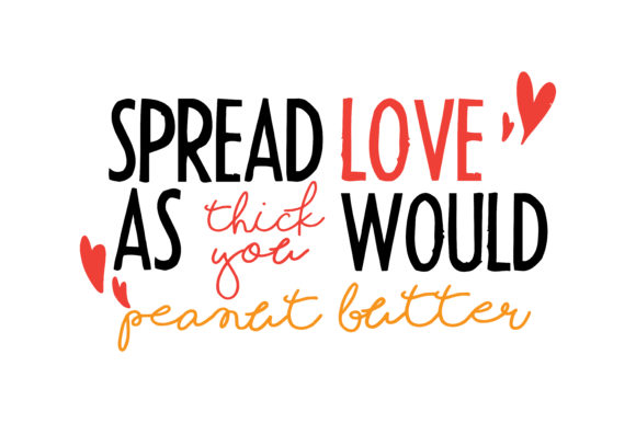 Spread Love As Thick You Would Peanut Butter Quote SVG Cut