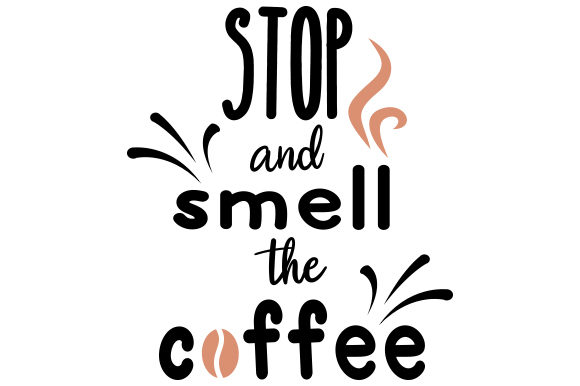 Download Free Stop And Smell The Coffee Svg Cut File By Creative Fabrica for Cricut Explore, Silhouette and other cutting machines.