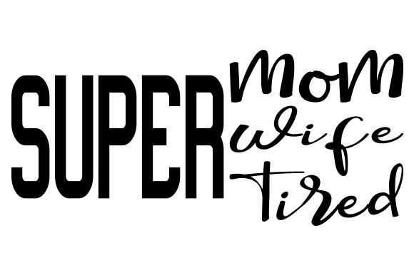 Download Free Super Mom Super Wife Super Tired Svg Cut File By Creative for Cricut Explore, Silhouette and other cutting machines.