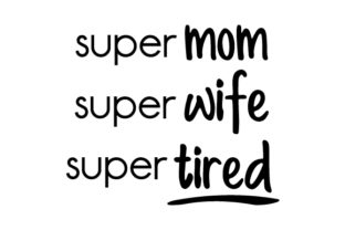 Super Mom, Super Wife, Super Tired Craft Design By Creative Fabrica Crafts