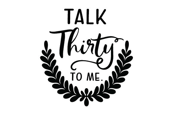 Download Free Talk Thirty To Me Svg Cut File By Creative Fabrica Crafts for Cricut Explore, Silhouette and other cutting machines.