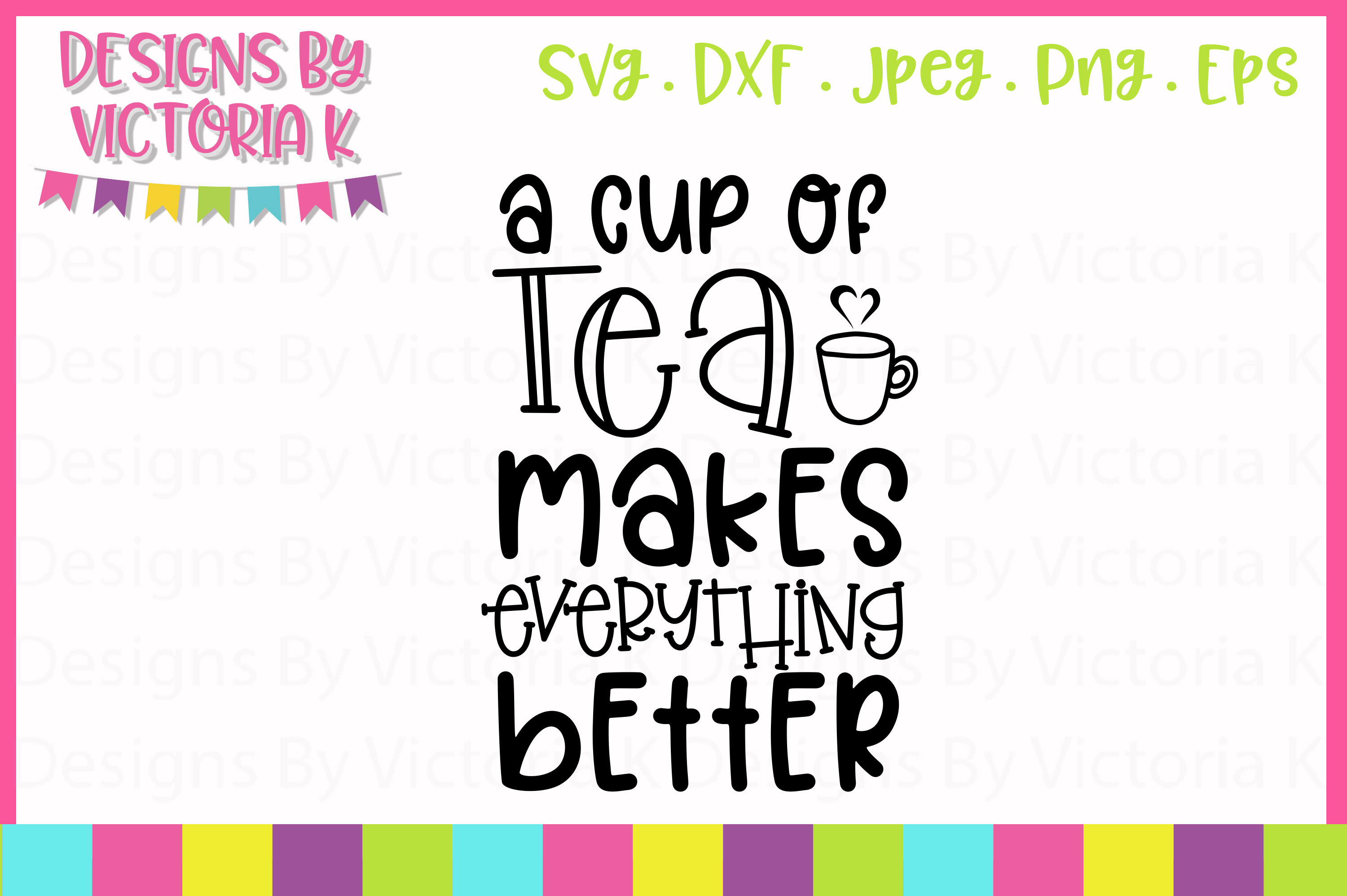 Download Free Tea Makes Everything Better Svg Graphic By Designs By Victoria K for Cricut Explore, Silhouette and other cutting machines.