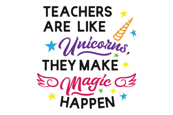 Teachers Are Like Unicorns, They Make Magic Happen School & Teachers Craft Cut File By Creative Fabrica Crafts