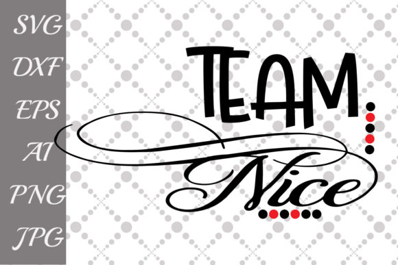 Download Free Team Nice Graphic By Prettydesignstudio Creative Fabrica for Cricut Explore, Silhouette and other cutting machines.