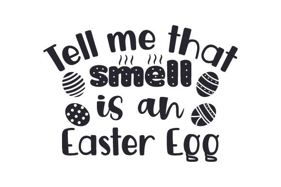 Download Free Tell Me That Smell Is An Easter Egg Svg Cut File By Creative for Cricut Explore, Silhouette and other cutting machines.