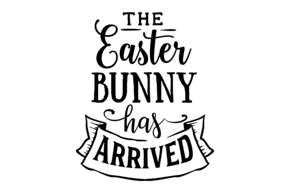 The Easter Bunny Has Arrived Easter Craft Cut File By Creative Fabrica Crafts - Image 1