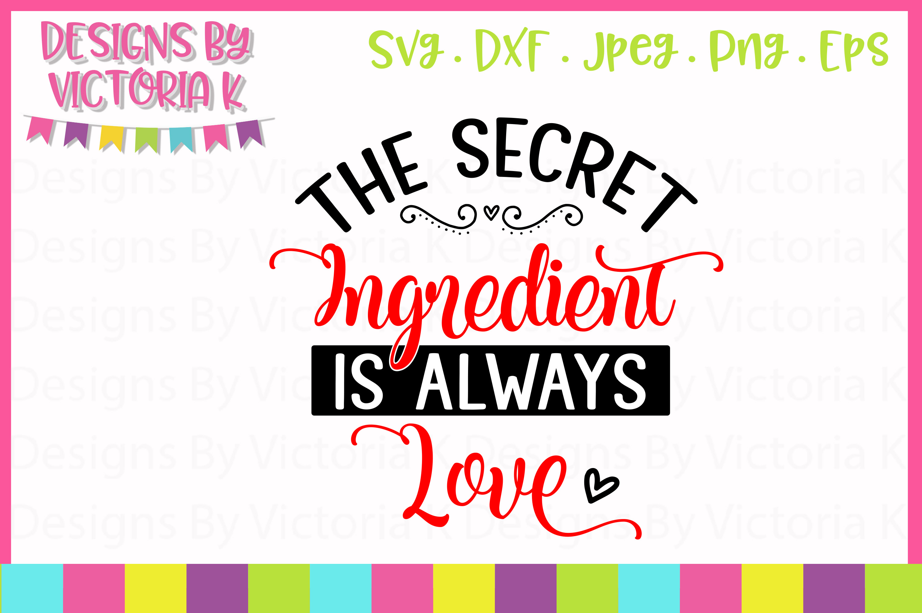 Download Free The Secret Ingredient Is Love Svg Graphic By Designs By Victoria for Cricut Explore, Silhouette and other cutting machines.